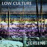 Low Culture - 'Screens' LP